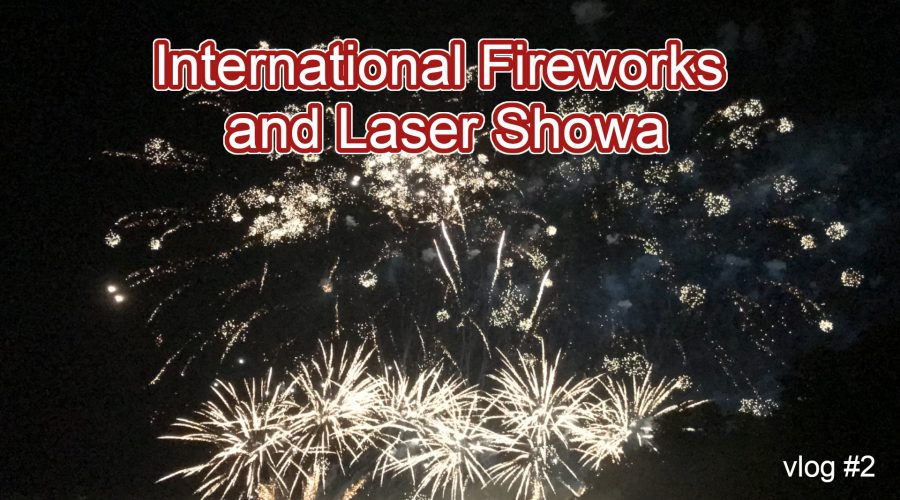 International Fireworks and Laser Show | vlog Episode 2